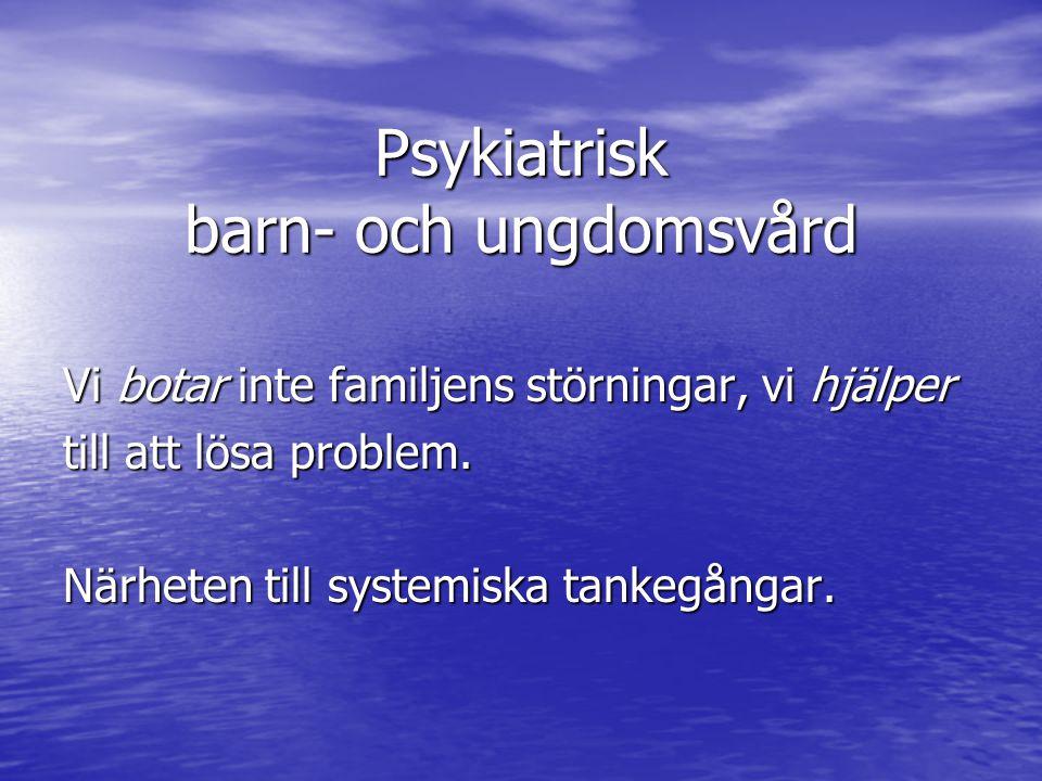 Psykiatrisk barn- och ungdomsvård Vi botar inte familjens störningar, vi hjälper till att lösa problem.
