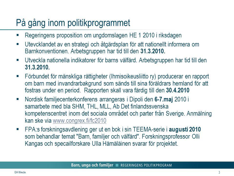 GH Wrede 3 På gång inom politikprogrammet  Regeringens proposition om ungdomslagen HE 1 2010 i riksdagen  Utevcklandet av en strategi och åtgärdspla