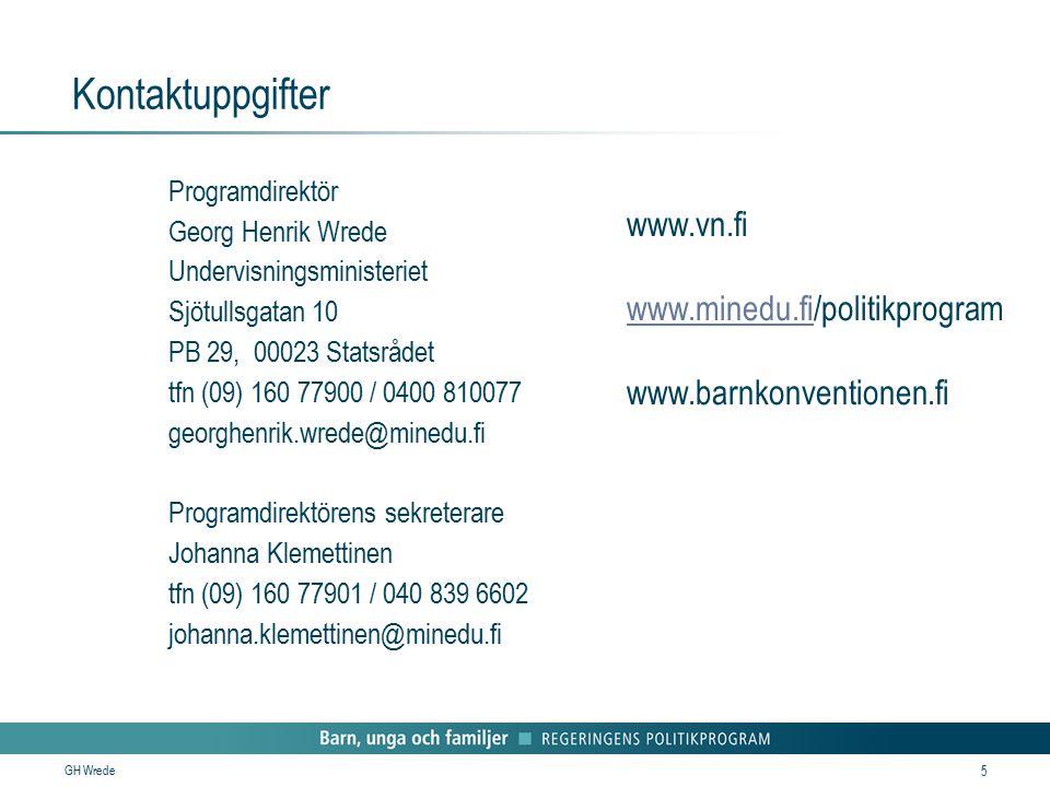GH Wrede 5 Kontaktuppgifter Programdirektör Georg Henrik Wrede Undervisningsministeriet Sjötullsgatan 10 PB 29, 00023 Statsrådet tfn (09) 160 77900 /