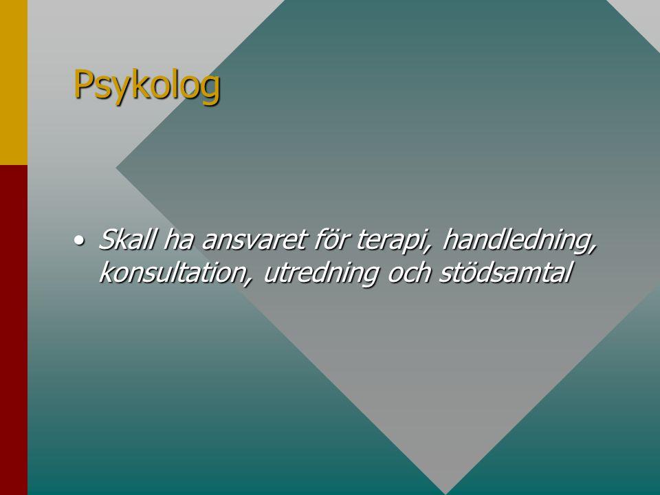 Psykolog Skall ha ansvaret för terapi, handledning, konsultation, utredning och stödsamtalSkall ha ansvaret för terapi, handledning, konsultation, utredning och stödsamtal