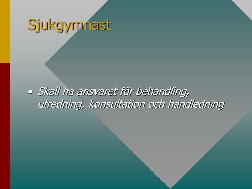 Sjukgymnast Skall ha ansvaret för behandling, utredning, konsultation och handledningSkall ha ansvaret för behandling, utredning, konsultation och handledning
