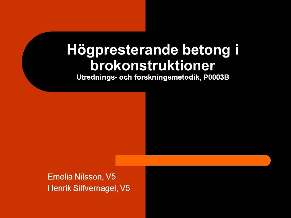 Högpresterande betong i brokonstruktioner Utrednings- och forskningsmetodik, P0003B Emelia Nilsson, V5 Henrik Silfvernagel, V5