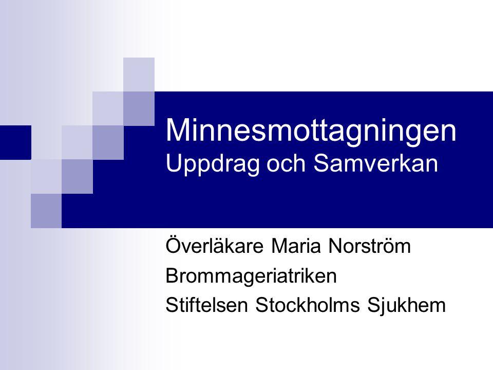 Minnesmottagningen Uppdrag och Samverkan Överläkare Maria Norström Brommageriatriken Stiftelsen Stockholms Sjukhem