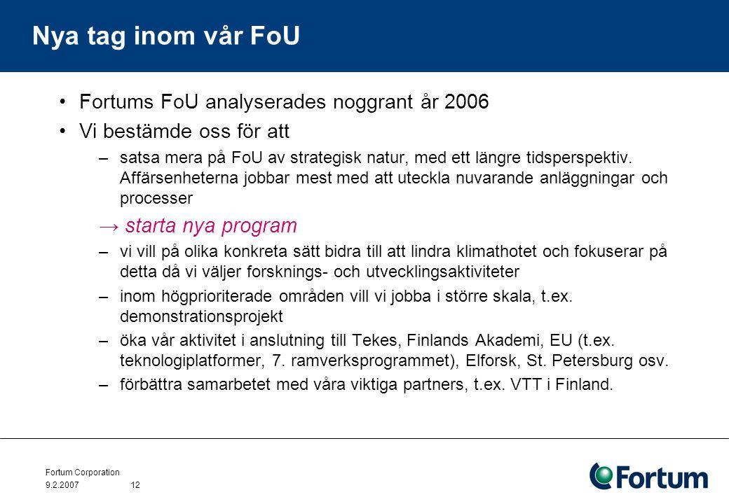 Fortum Corporation 9.2.200712 Nya tag inom vår FoU Fortums FoU analyserades noggrant år 2006 Vi bestämde oss för att –satsa mera på FoU av strategisk natur, med ett längre tidsperspektiv.