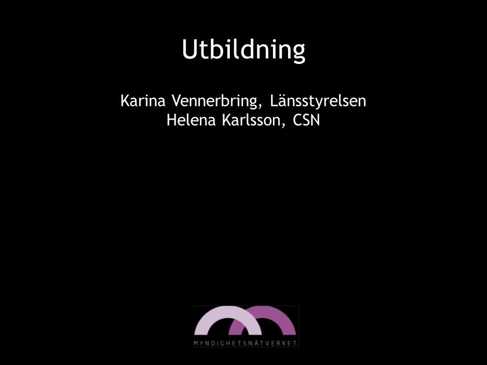 Utbildning Karina Vennerbring, Länsstyrelsen Helena Karlsson, CSN