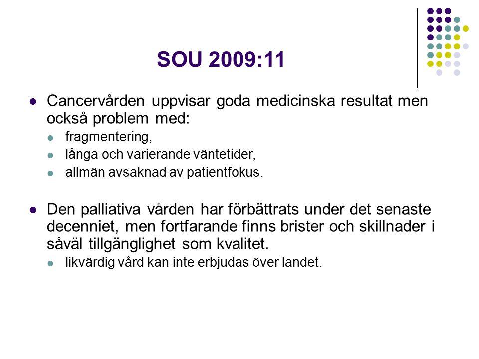 SOU 2009:11 Cancervården uppvisar goda medicinska resultat men också problem med: fragmentering, långa och varierande väntetider, allmän avsaknad av patientfokus.