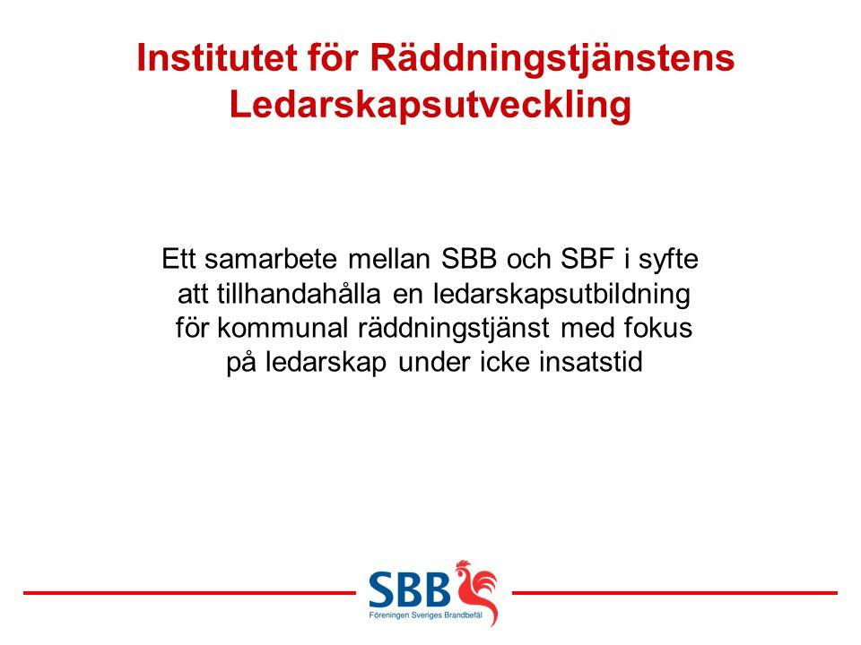 Institutet för Räddningstjänstens Ledarskapsutveckling Ett samarbete mellan SBB och SBF i syfte att tillhandahålla en ledarskapsutbildning för kommuna