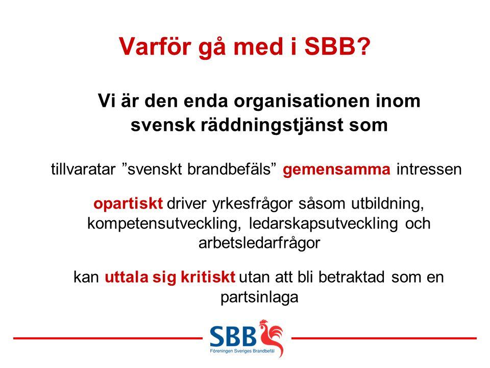 """Varför gå med i SBB? Vi är den enda organisationen inom svensk räddningstjänst som tillvaratar """"svenskt brandbefäls"""" gemensamma intressen opartiskt dr"""