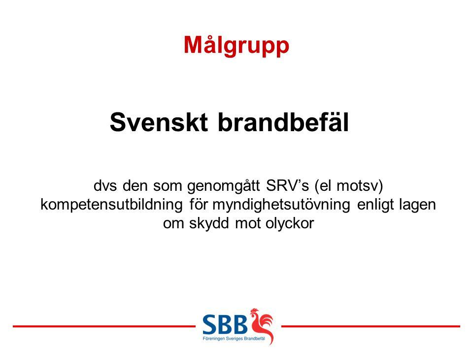 Målgrupp Svenskt brandbefäl dvs den som genomgått SRV's (el motsv) kompetensutbildning för myndighetsutövning enligt lagen om skydd mot olyckor