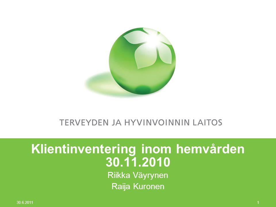 30.6.2011 1 Klientinventering inom hemvården 30.11.2010 Riikka Väyrynen Raija Kuronen