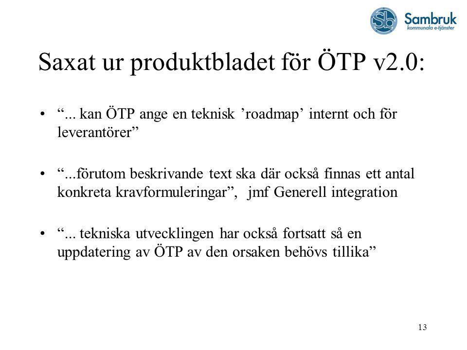 """13 Saxat ur produktbladet för ÖTP v2.0: """"... kan ÖTP ange en teknisk 'roadmap' internt och för leverantörer"""" """"...förutom beskrivande text ska där ocks"""