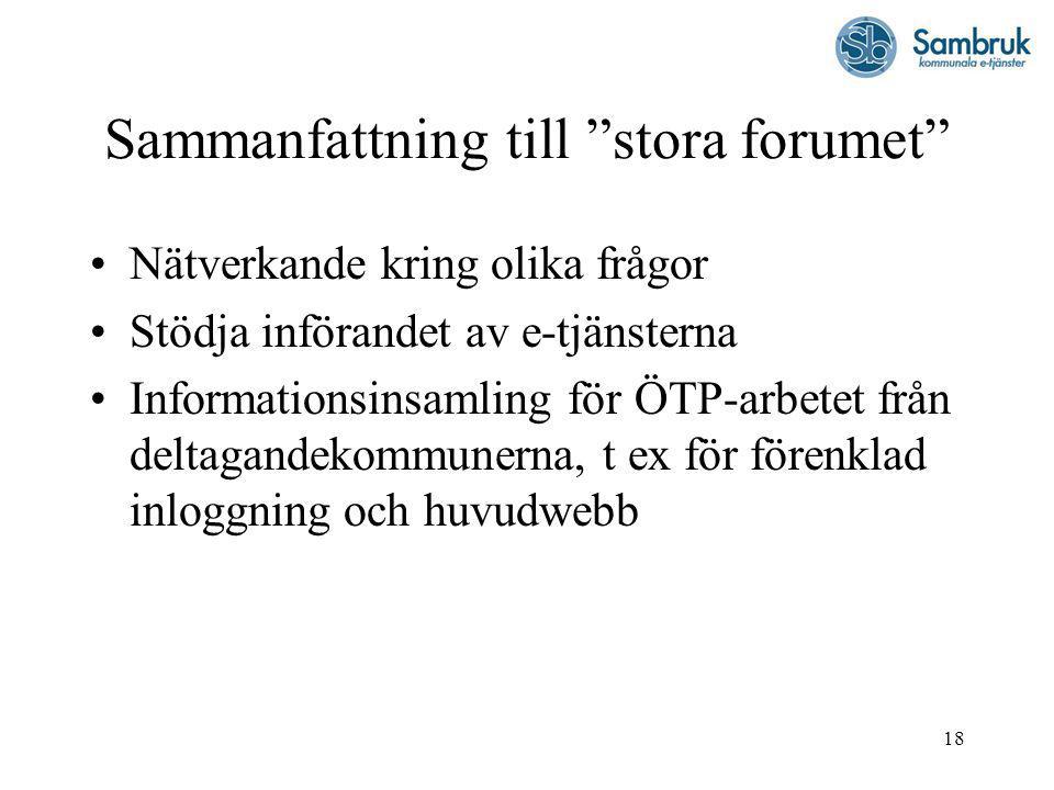 18 Sammanfattning till stora forumet Nätverkande kring olika frågor Stödja införandet av e-tjänsterna Informationsinsamling för ÖTP-arbetet från deltagandekommunerna, t ex för förenklad inloggning och huvudwebb