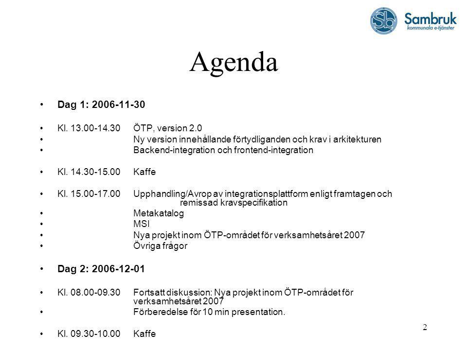 2 Agenda Dag 1: 2006-11-30 Kl. 13.00-14.30ÖTP, version 2.0 Ny version innehållande förtydliganden och krav i arkitekturen Backend-integration och fron