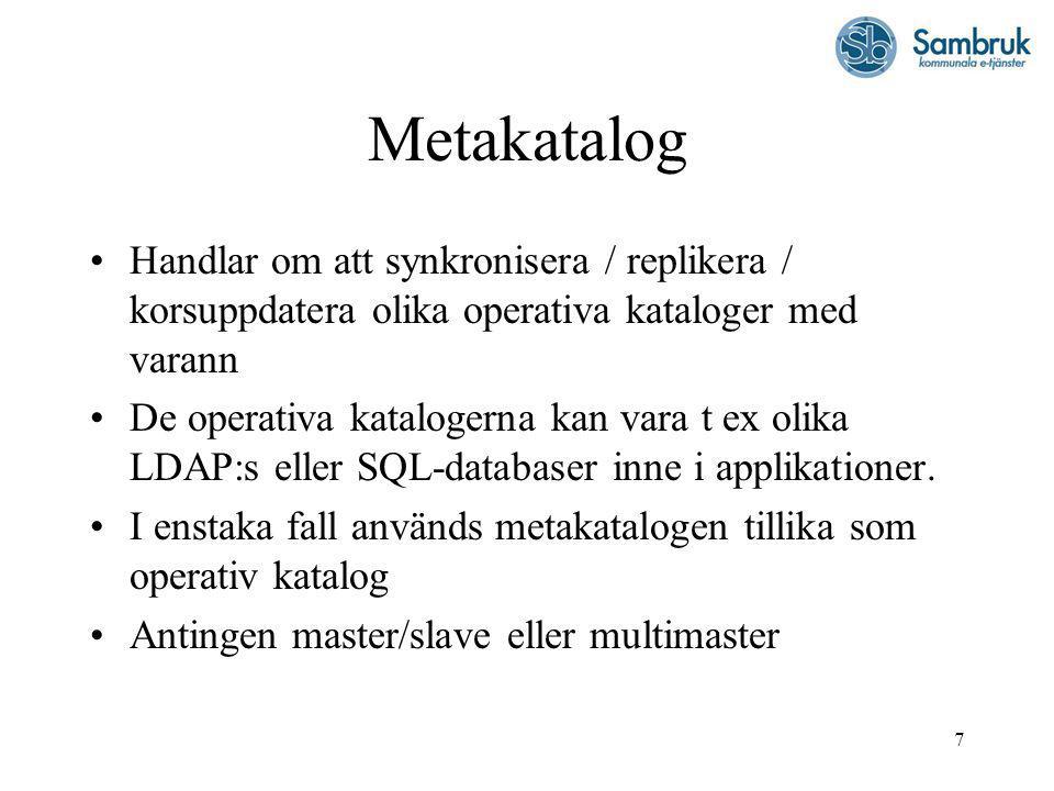 7 Metakatalog Handlar om att synkronisera / replikera / korsuppdatera olika operativa kataloger med varann De operativa katalogerna kan vara t ex olika LDAP:s eller SQL-databaser inne i applikationer.