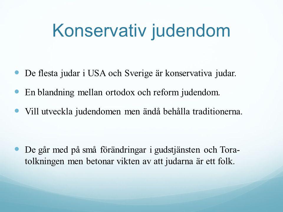 Konservativ judendom De flesta judar i USA och Sverige är konservativa judar.