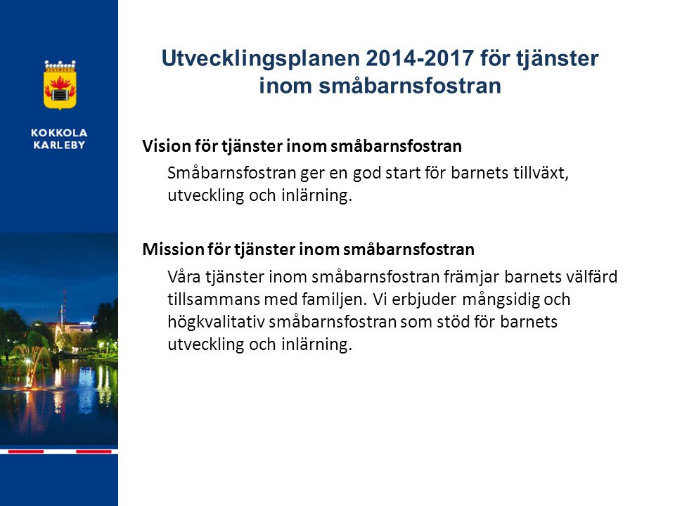 Utvecklingsplanen 2014-2017 för tjänster inom småbarnsfostran Vision för tjänster inom småbarnsfostran Småbarnsfostran ger en god start för barnets tillväxt, utveckling och inlärning.
