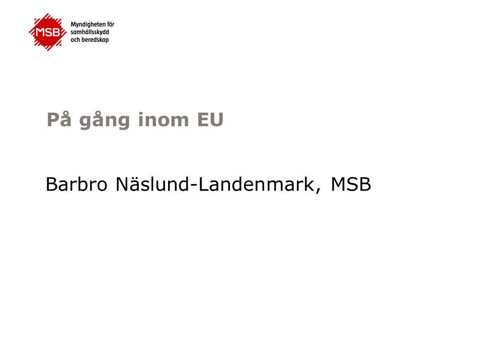 På gång inom EU Barbro Näslund-Landenmark, MSB