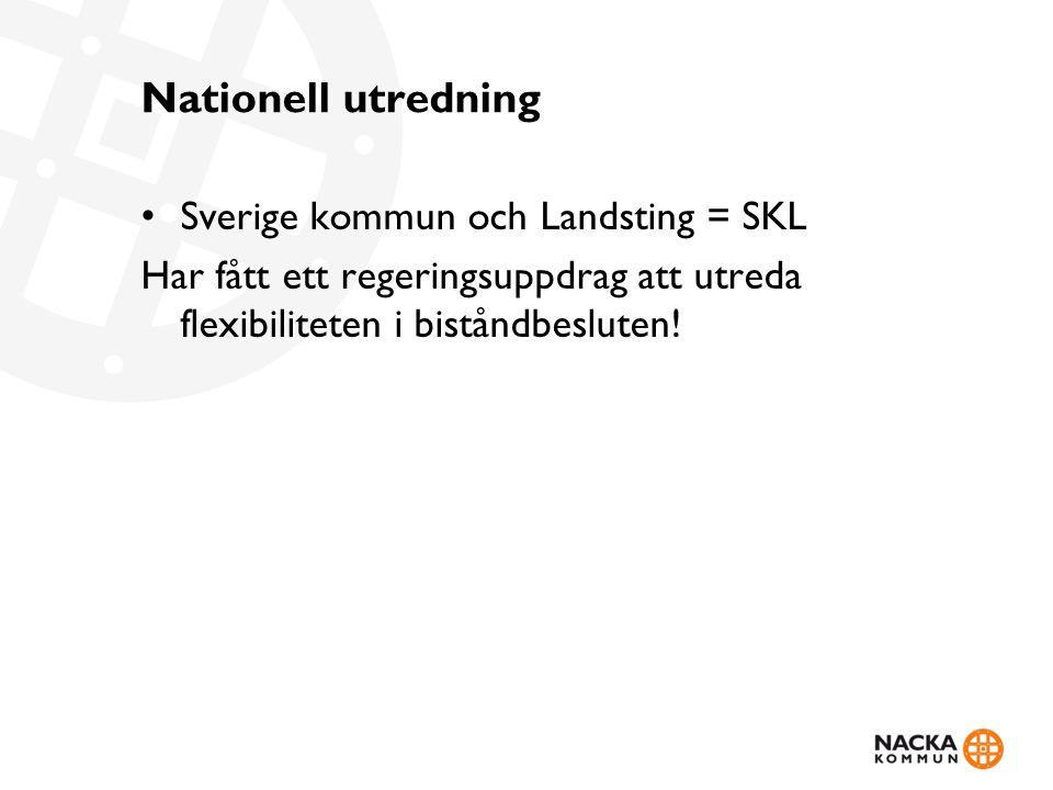 Nationell utredning Sverige kommun och Landsting = SKL Har fått ett regeringsuppdrag att utreda flexibiliteten i biståndbesluten!