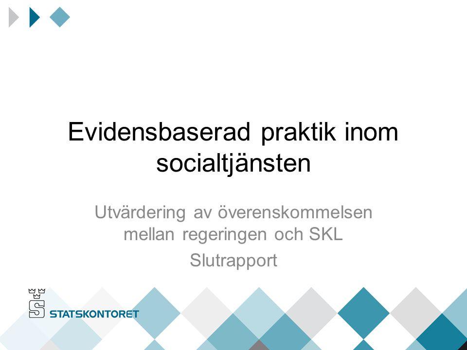 Evidensbaserad praktik inom socialtjänsten Utvärdering av överenskommelsen mellan regeringen och SKL Slutrapport