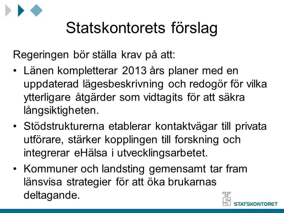 Statskontorets förslag Regeringen bör ställa krav på att: Länen kompletterar 2013 års planer med en uppdaterad lägesbeskrivning och redogör för vilka