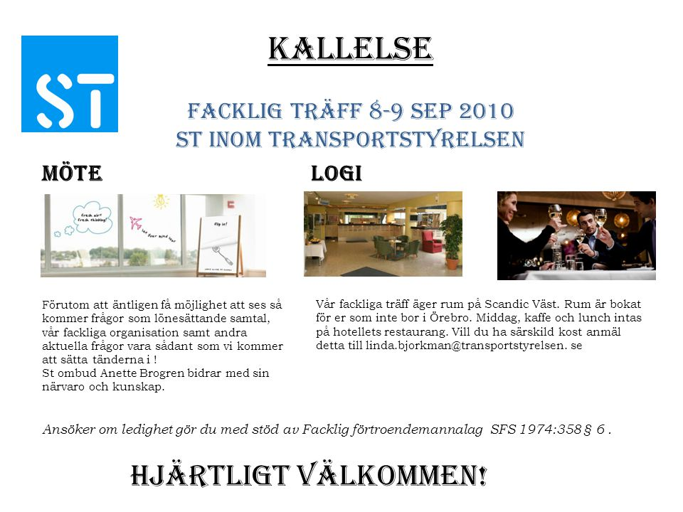 Kallelse Facklig Träff 8-9 sep 2010 St inom Transportstyrelsen MöteLogi Hjärtligt Välkommen! Vår fackliga träff äger rum på Scandic Väst. Rum är bokat