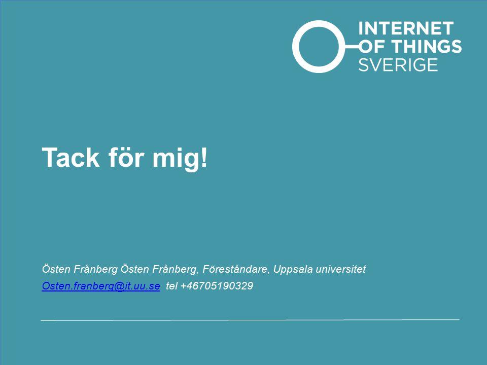 Tack för mig! Östen Frånberg Östen Frånberg, Föreståndare, Uppsala universitet Osten.franberg@it.uu.seOsten.franberg@it.uu.se tel +46705190329