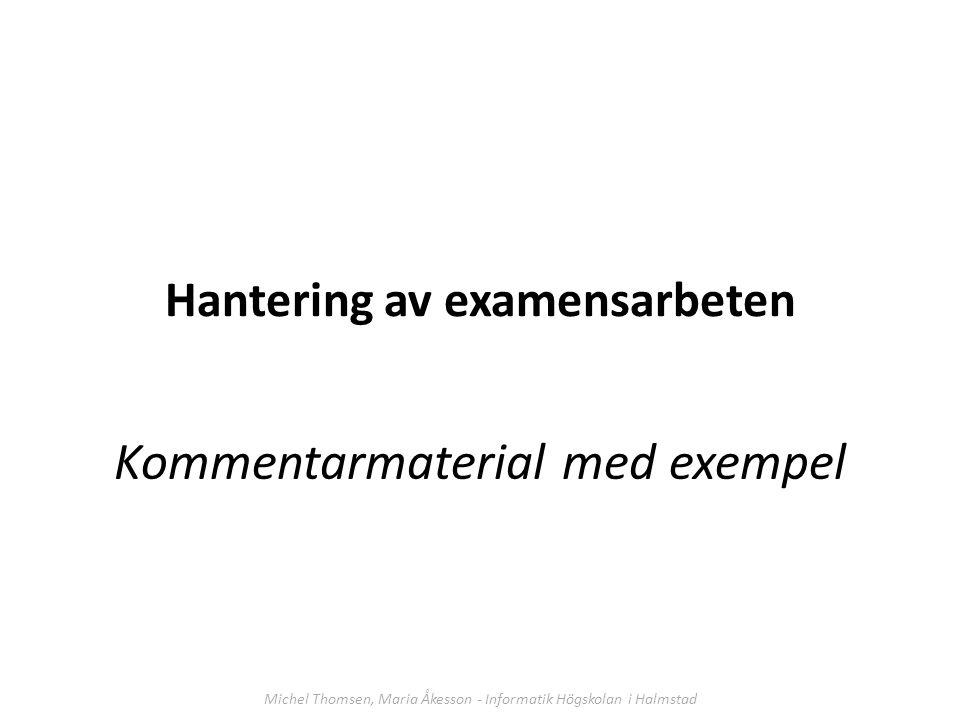 Hantering av examensarbeten Kommentarmaterial med exempel Michel Thomsen, Maria Åkesson - Informatik Högskolan i Halmstad