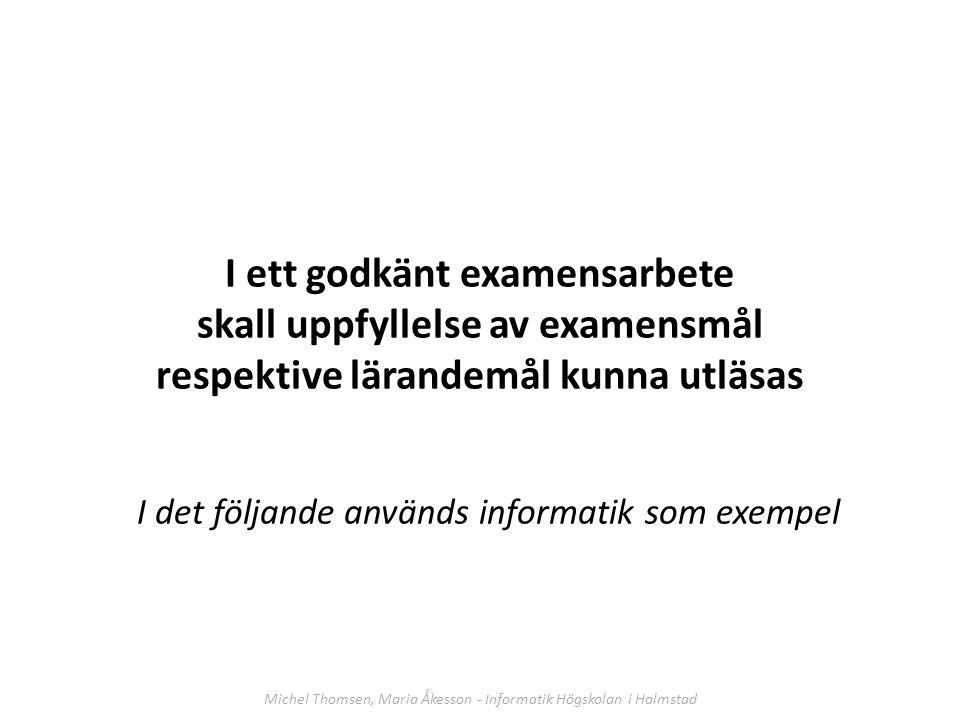 I ett godkänt examensarbete skall uppfyllelse av examensmål respektive lärandemål kunna utläsas I det följande används informatik som exempel Michel Thomsen, Maria Åkesson - Informatik Högskolan i Halmstad