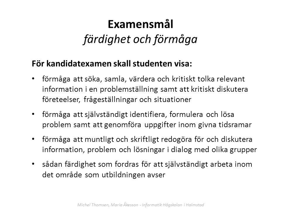 Examensmål färdighet och förmåga För kandidatexamen skall studenten visa: förmåga att söka, samla, värdera och kritiskt tolka relevant information i e