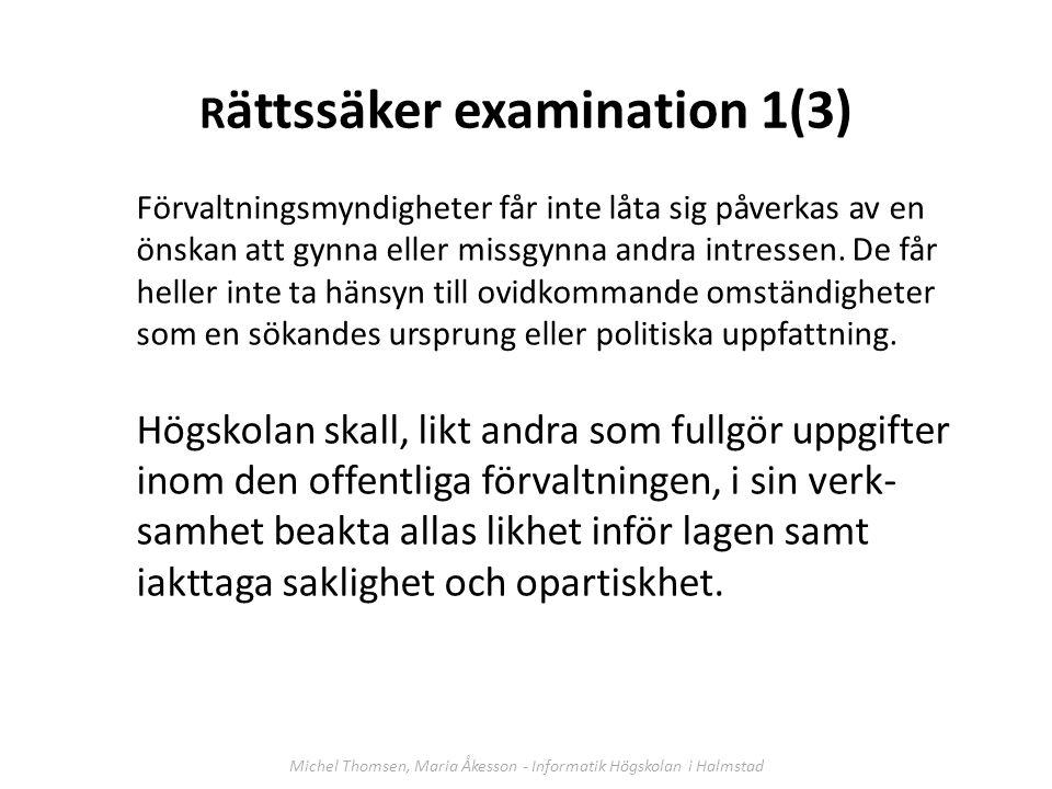 R ättssäker examination 1(3) Förvaltningsmyndigheter får inte låta sig påverkas av en önskan att gynna eller missgynna andra intressen.