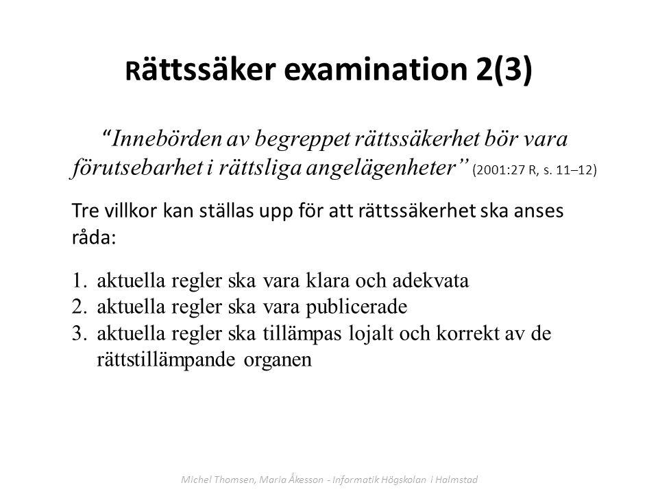""""""" Innebörden av begreppet rättssäkerhet bör vara förutsebarhet i rättsliga angelägenheter"""" (2001:27 R, s. 11–12) Tre villkor kan ställas upp för att r"""
