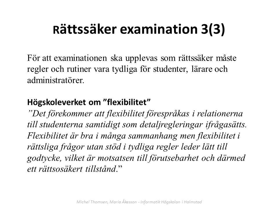 Betyg för en kurs skall, om inte annat föreskrivs i kursplanen, sättas på en genomgången kurs Betyg skall beslutas av en av högskolan särskilt utsedd lärare, examinator Examinator – betygsbeslut 1(2) Michel Thomsen, Maria Åkesson - Informatik Högskolan i Halmstad