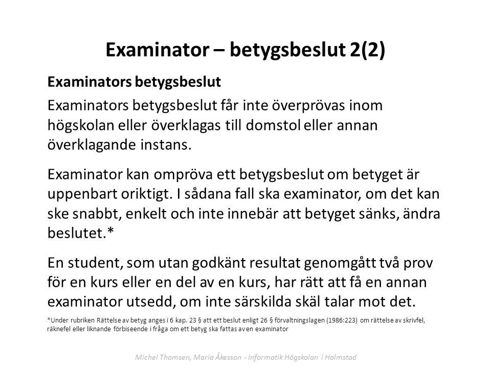Examinator – betygsbeslut 2(2) Examinators betygsbeslut Examinators betygsbeslut får inte överprövas inom högskolan eller överklagas till domstol elle