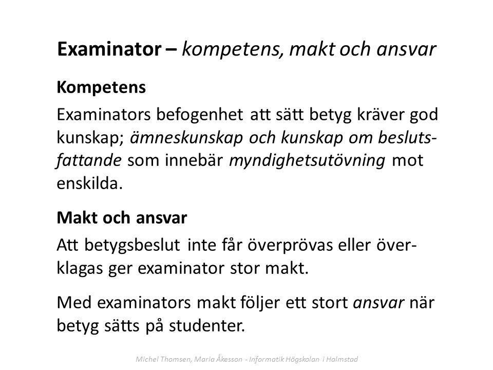 Examinator – kompetens, makt och ansvar Kompetens Examinators befogenhet att sätt betyg kräver god kunskap; ämneskunskap och kunskap om besluts- fatta