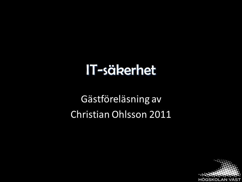 IT-säkerhet Gästföreläsning av Christian Ohlsson 2011