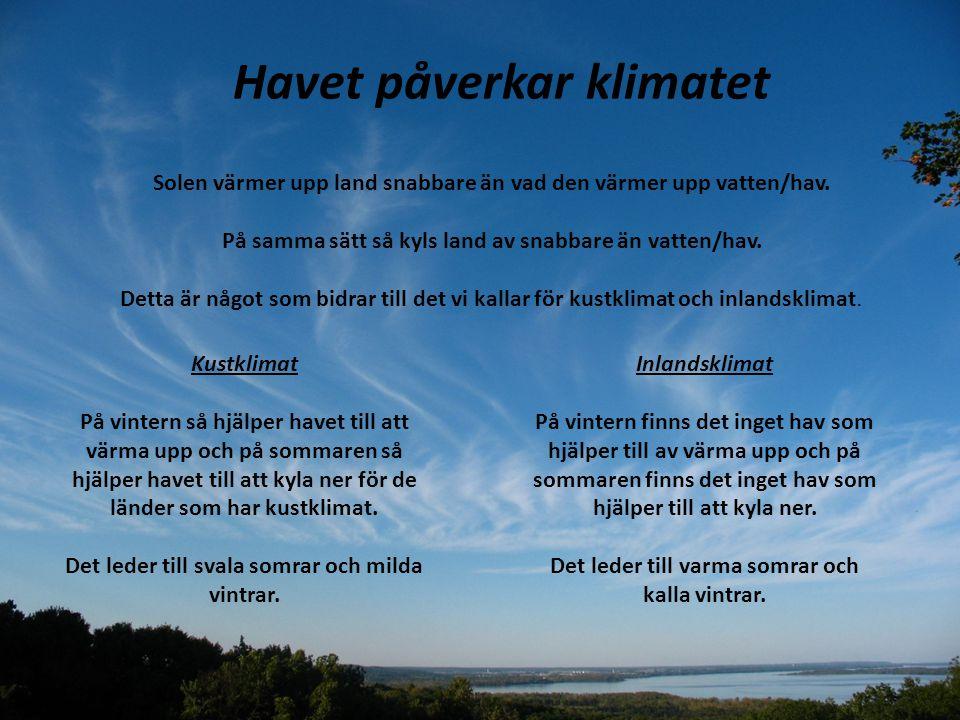 Havet påverkar klimatet Solen värmer upp land snabbare än vad den värmer upp vatten/hav. På samma sätt så kyls land av snabbare än vatten/hav. Detta ä