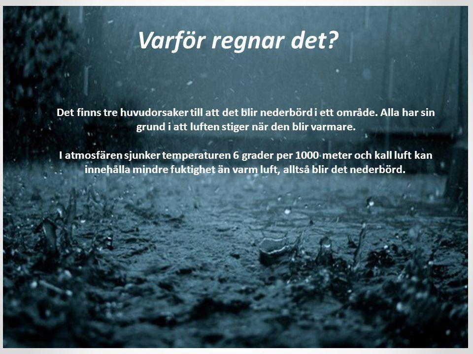 Det finns tre huvudorsaker till att det blir nederbörd i ett område. Alla har sin grund i att luften stiger när den blir varmare. I atmosfären sjunker