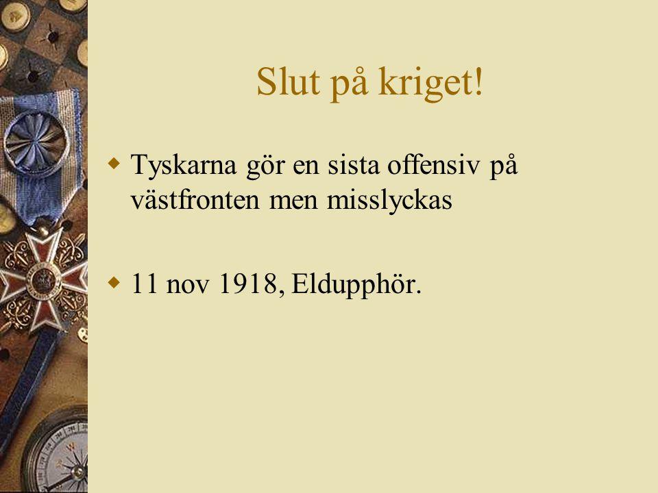Slut på kriget!  Tyskarna gör en sista offensiv på västfronten men misslyckas  11 nov 1918, Eldupphör.
