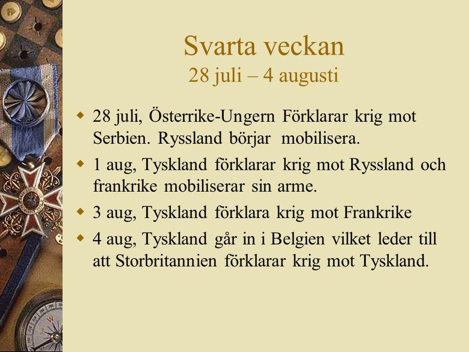 Svarta veckan 28 juli – 4 augusti  28 juli, Österrike-Ungern Förklarar krig mot Serbien. Ryssland börjar mobilisera.  1 aug, Tyskland förklarar krig