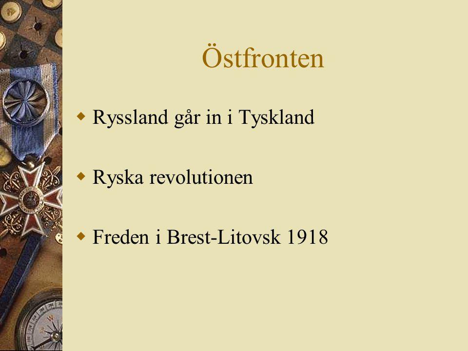 Östfronten  Ryssland går in i Tyskland  Ryska revolutionen  Freden i Brest-Litovsk 1918