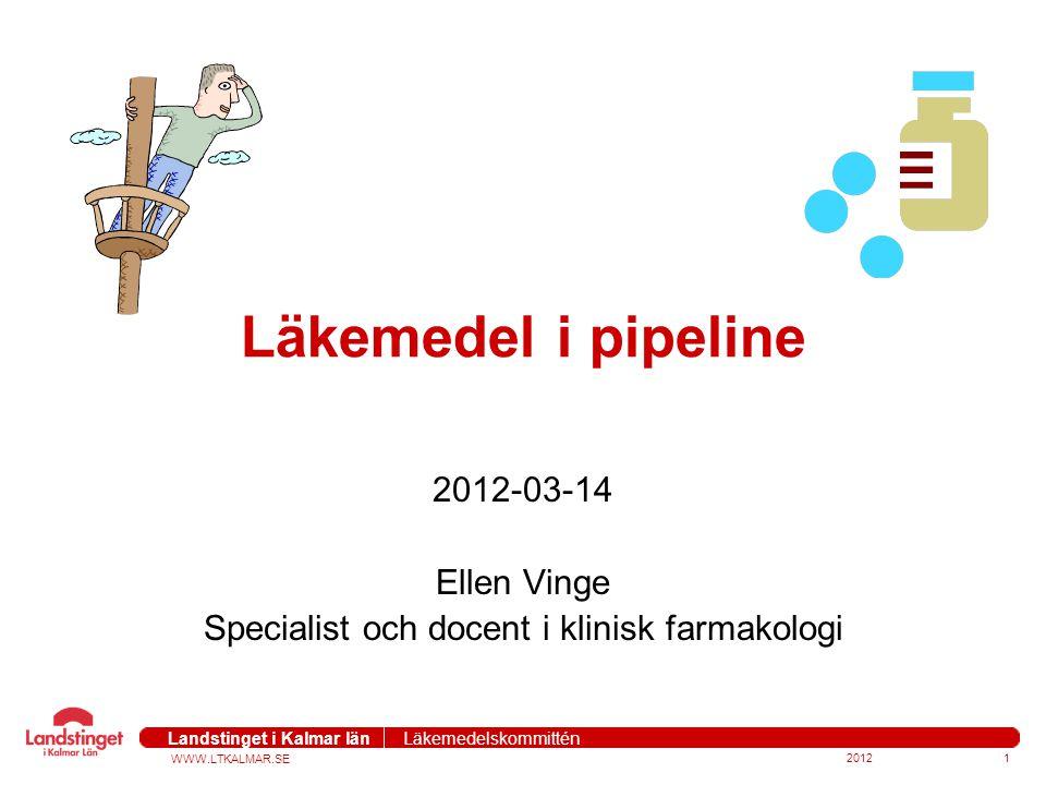 WWW.LTKALMAR.SE Landstinget i Kalmar län Läkemedelskommittén 20121 Läkemedel i pipeline 2012-03-14 Ellen Vinge Specialist och docent i klinisk farmako