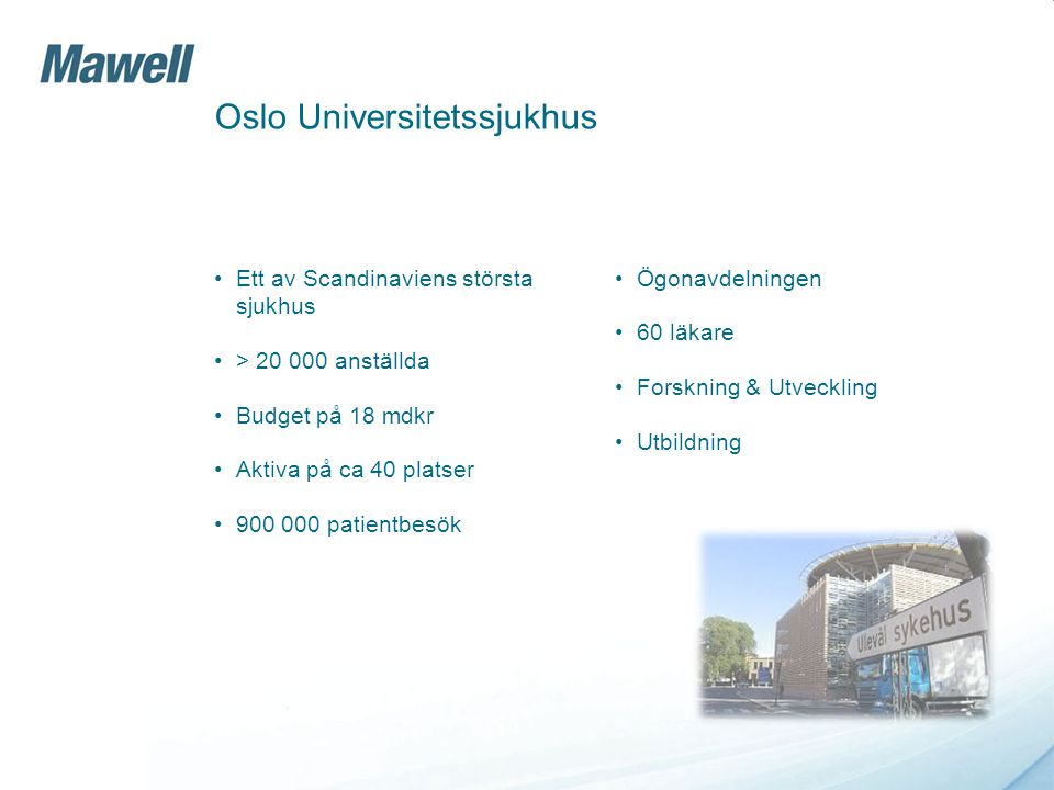 Oslo Universitetssjukhus Ett av Scandinaviens största sjukhus > 20 000 anställda Budget på 18 mdkr Aktiva på ca 40 platser 900 000 patientbesök Ögonav