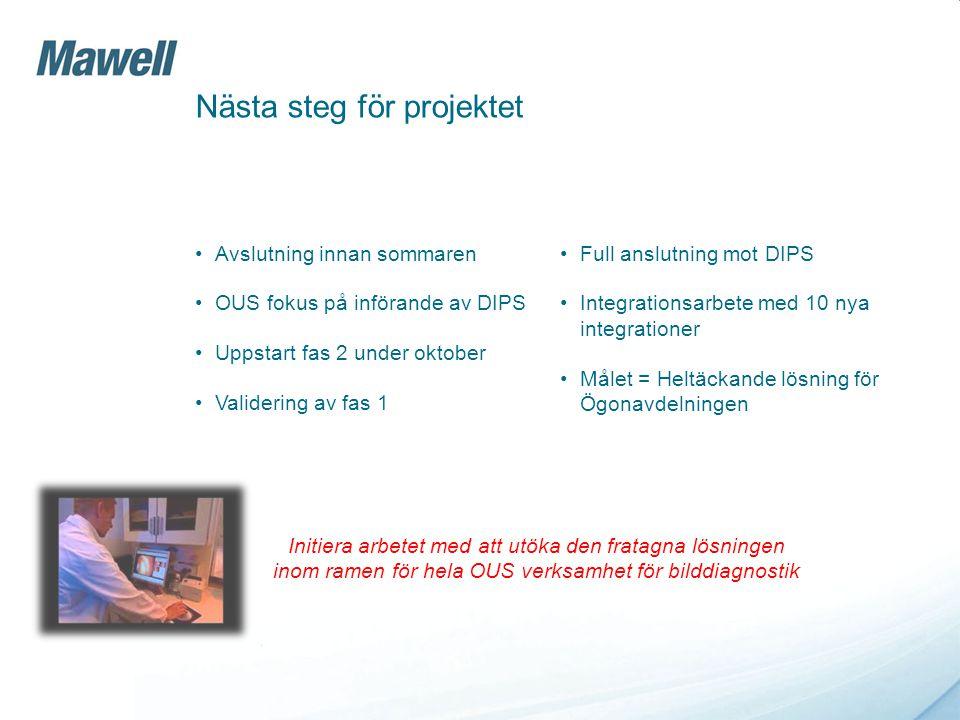 Nästa steg för projektet Avslutning innan sommaren OUS fokus på införande av DIPS Uppstart fas 2 under oktober Validering av fas 1 Full anslutning mot