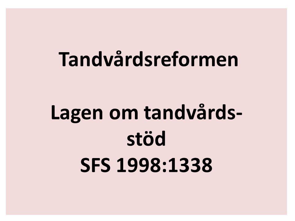 Tandvårdsreformen Lagen om tandvårds- stöd SFS 1998:1338