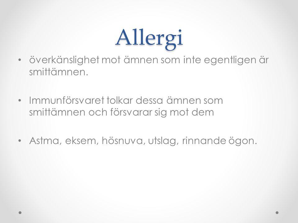 Allergi överkänslighet mot ämnen som inte egentligen är smittämnen. Immunförsvaret tolkar dessa ämnen som smittämnen och försvarar sig mot dem Astma,