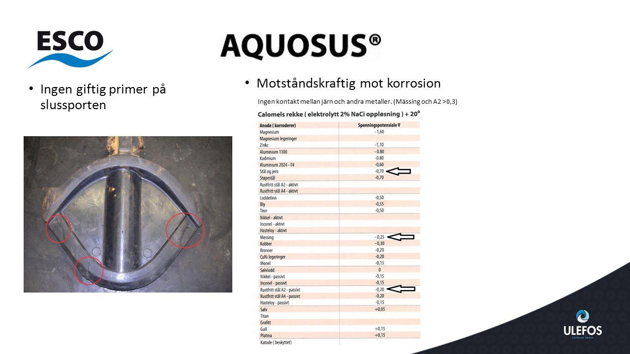 Ingen giftig primer på slussporten Motståndskraftig mot korrosion Ingen kontakt mellan järn och andra metaller.