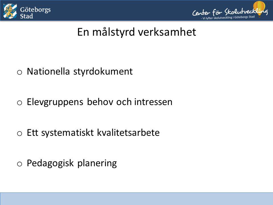 En målstyrd verksamhet o Nationella styrdokument o Elevgruppens behov och intressen o Ett systematiskt kvalitetsarbete o Pedagogisk planering En målst
