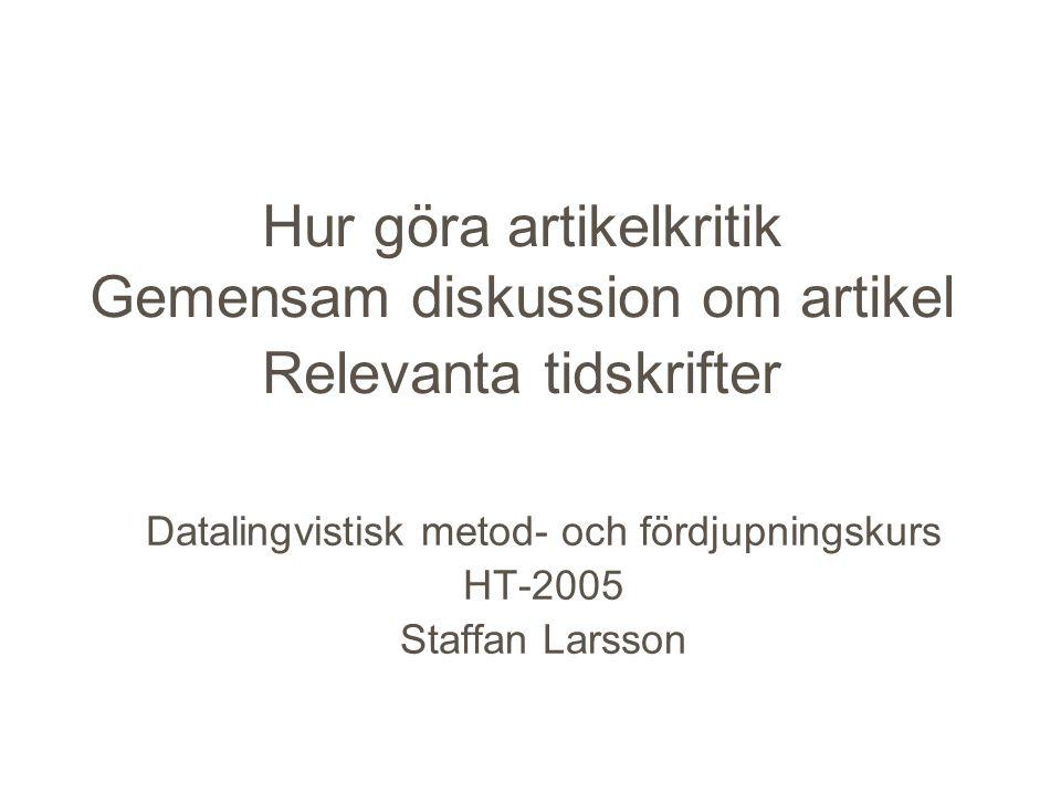 Hur göra artikelkritik Gemensam diskussion om artikel Relevanta tidskrifter Datalingvistisk metod- och fördjupningskurs HT-2005 Staffan Larsson
