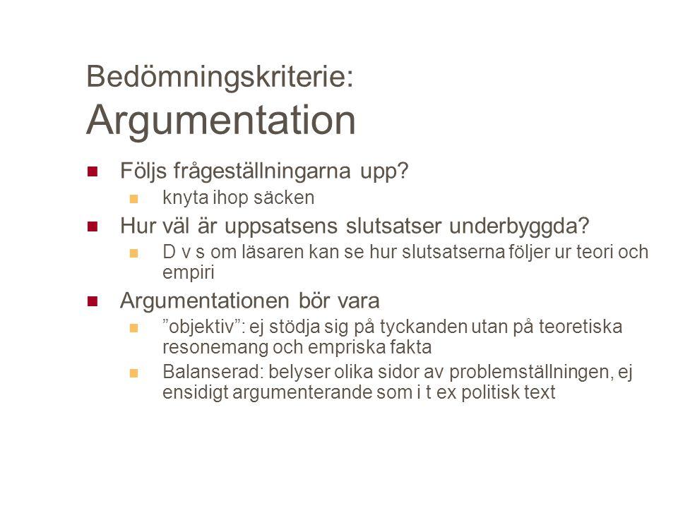 Bedömningskriterie: Argumentation Följs frågeställningarna upp? knyta ihop säcken Hur väl är uppsatsens slutsatser underbyggda? D v s om läsaren kan s