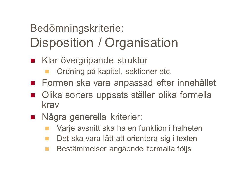 Bedömningskriterie: Disposition / Organisation Klar övergripande struktur Ordning på kapitel, sektioner etc. Formen ska vara anpassad efter innehållet